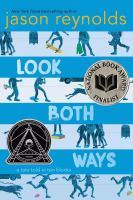 Look Both Ways: A Tale Told in Ten Blocks Jason Reynolds