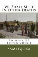 We shall meet in other deaths = Shihemi ne tjeter vdekje