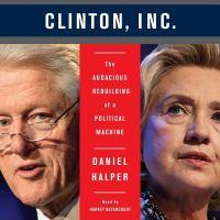 Clinton, Inc. : the audacious rebuilding of a political machine
