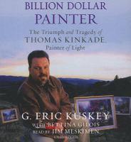 BILLION DOLLAR PAINTER: TRIUMPH AND TRAGEDY OF THOMAS KINKADE PAINTER OF LIGHT