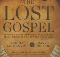 The lost gospel : decoding the ancient text that reveals Jesus' marriage to Mary the Magdalene