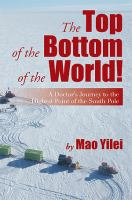 The top of the bottom of the world : a doctor's journey to the highest point of the South Pole