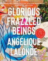 Title: Glorious frazzled beings Author:Lalonde, Ang?lique