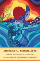 Resurgence and reconciliation : indigenous-settler relations and earth teachings /