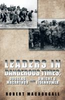 Leaders in dangerous times : Douglas MacArthur and Dwight D. Eisenhower