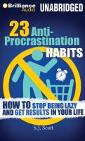 23 anti-procrastination habits : how to stop being lazy and get results in your life