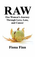 Raw : one woman's journey through love, loss, and cancer