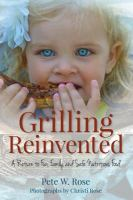 Grilling reinvented : a return to fun, family, and safe nutritious food