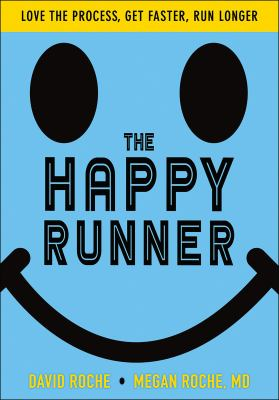 Book cover for The happy runner [electronic resource] : love the process, get faster, run longer / David Roche, Megan Roche