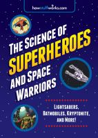 The science of superheroes and space warriors : lightsabers, Batmobiles, kryptonite, and more!
