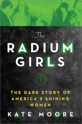 Cover Image for The Radium Girls: The Dark Story of American's Shining Women by Kate Moore