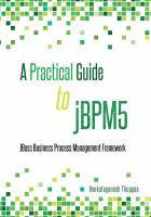 A practical guide to jBPM5 : JBoss business process management framework