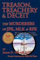 Treason, treachery & deceit : the murderers of JFK, MLK, & RFK