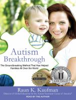 Autism breakthrough [sound recording] : the groundbreaking method that has helped families all over the world