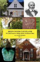 Deep cover Cleveland. Vol. I : 99 little known things about Northeast Ohio