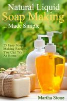 Natural liquid soap making ... made simple : 25 easy soap making recipes you can try at home!