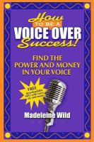 How to be a voice over success! : find the power and money in your voice
