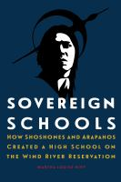 Sovereign schools : how Shoshones and Arapahos created a high school on the Wind River Reservation /