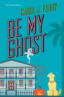 Title: Be my ghost Author:Perry, Carol J