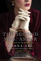 Title: The  second Mrs. Astor Author:Ab?, Shana
