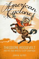 American cyclone : Theodore Roosevelt and his 1900 whistle-stop campaign
