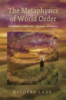 The metaphysics of world order : a synthesis of philosophy, theology, and politics