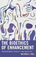 Bioethics of enhancement : transhumanism, disability, and biopolitics /
