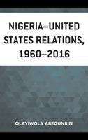 Nigeria-United States relations, 1960-2016 /
