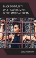 Black community uplift and the myth of the American Dream /