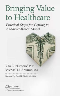 Book cover for Bringing value to healthcare : practical steps for getting to a market-based model / Rita E. Numerof, Michael N. Abrams