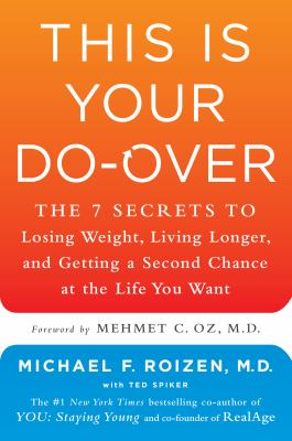 Cover Image for This Is Your Do-Over: The 7 Secrets to Losing Weight, Living Longer, and Getting a Second Chance at the Life You Want by Michael Roizen