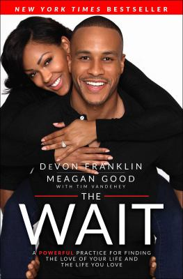Book cover for The wait : a powerful practice to finding the love of your life and the life you love / DeVon Franklin and Meagan Good with Tim Vandehey