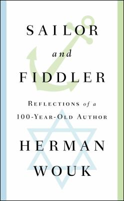 Cover Image for Sailor and Fiddler : Reflections of a 100-year-old Author by Herman Wouk