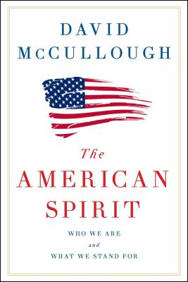 Cover Image for The American Spirit: Who We Are and What We Stand For by David McCullough