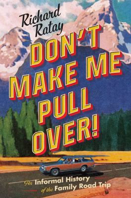Cover Image for Don't Make Me Pull Over!: An Informal History of the Family Road Trip by Richard Ratay