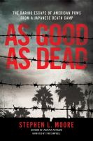 As good as dead : [the daring escape of American POWs from a Japanese death camp]