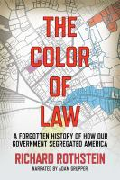 The Color of Law: [a Forgotten History of How Our Government Segregated America]