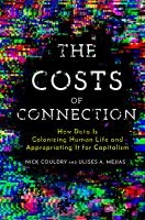 Costs of connection : how data is colonizing human life and appropriating it for capitalism /