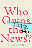 Who owns the news? : a history of copyright /