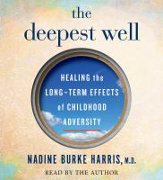 The Deepest Well: [healing the Long-term Effects of Childhood Adversity]