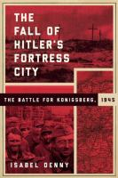 The fall of Hitler's fortress city : the battle for Konigsberg, 1945