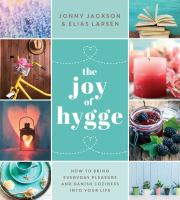 Joy of hygge : how to bring everyday pleasure and danish coziness into your life