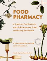 Food Pharmacy: A Guide to Gut Bacteria, Anti-inflammatory Foods, and Eating for Health : A Prescription Diet You Will Never Overdose on