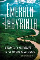 Emerald labyrinth : a scientist's adventures in the jungles of the Congo /