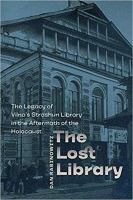 Lost library : the legacy of Vilna's Strashun library in the aftermath of the Holocaust /