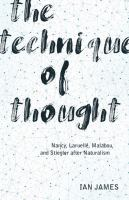 Technique of thought : Nancy, Laruelle, Malabou, and Stiegler after naturalism /