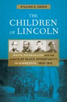 Children of Lincoln : White paternalism and the limits of Black opportunity in Minnesota, 1860-1876 /