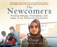 The Newcomers: [finding Refuge, Friendship, and Hope in An American Classroom]