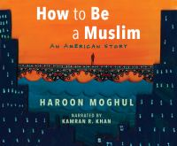 How to Be A Muslim: An American Story