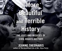 A More Beautiful and Terrible History: [the Uses and Misuses of Civil Rights History]